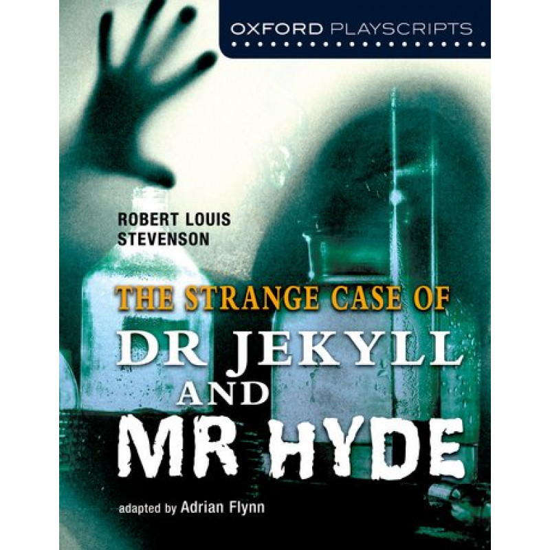 Oxford Playscripts: The Strange Case of Dr Jekyll ...